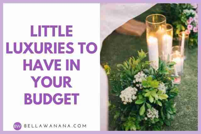 Little Luxuries to Have in Your Budget