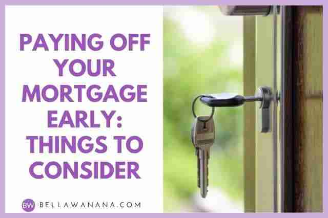 Paying off Your Mortgage Early Things to Consider