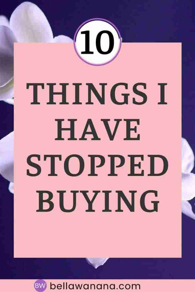 Things I have stopped buying