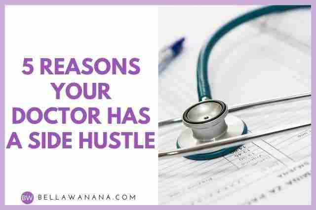 5 Reasons Your Doctor Has a Side Hustle