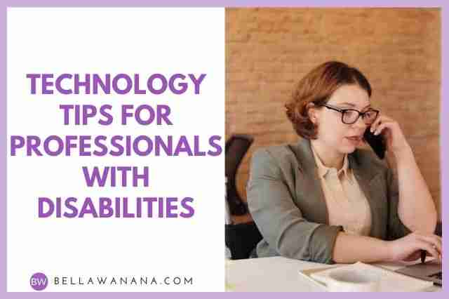 Technology Tips for Professionals with Disabilities
