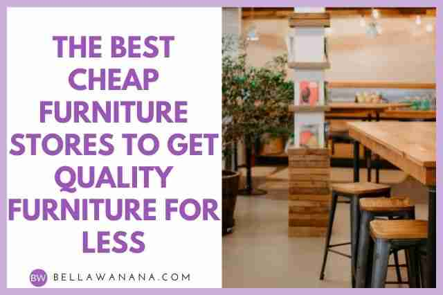 The Best Cheap Furniture Stores to Get Quality Furniture for Less