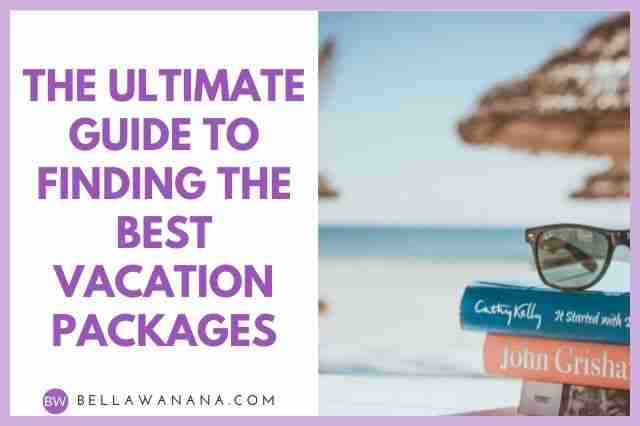 The Ultimate Guide to Finding the Best Vacation Packages