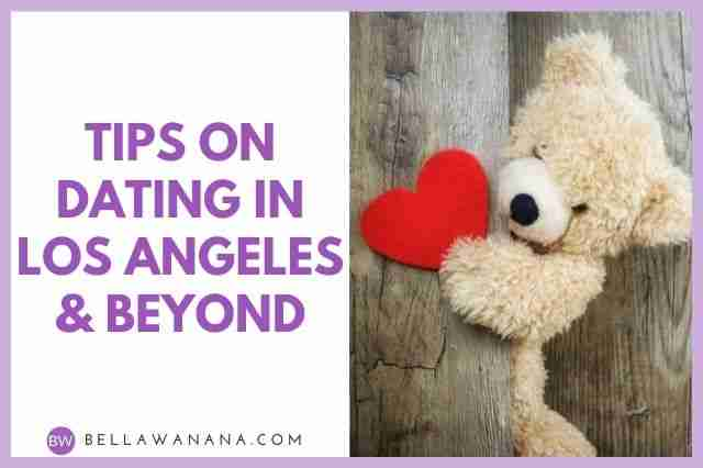 Tips on Dating in Los Angeles & Beyond