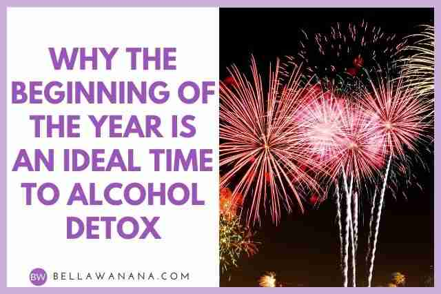 Why the Beginning of the Year is an Ideal Time to Alcohol Detox