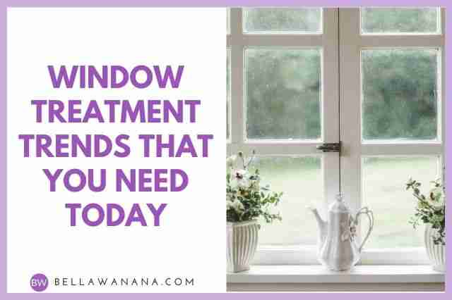 Window Treatment Trends That You Need Today