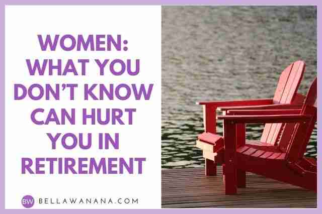 Women: What You Don't Know Can Hurt You in Retirement