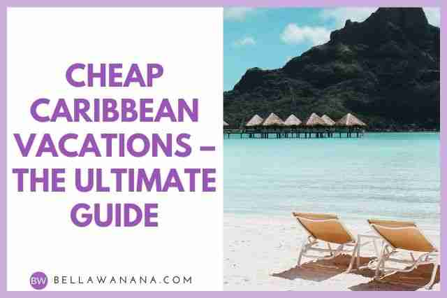 Cheap Caribbean Vacations – The Ultimate Guide