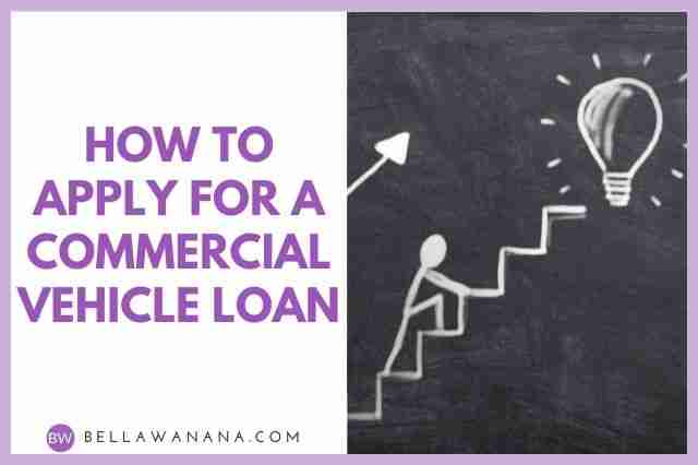 How to Apply for a Commercial Vehicle Loan