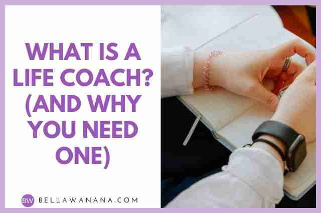 What is a Life Coach? (and Why You Need One)