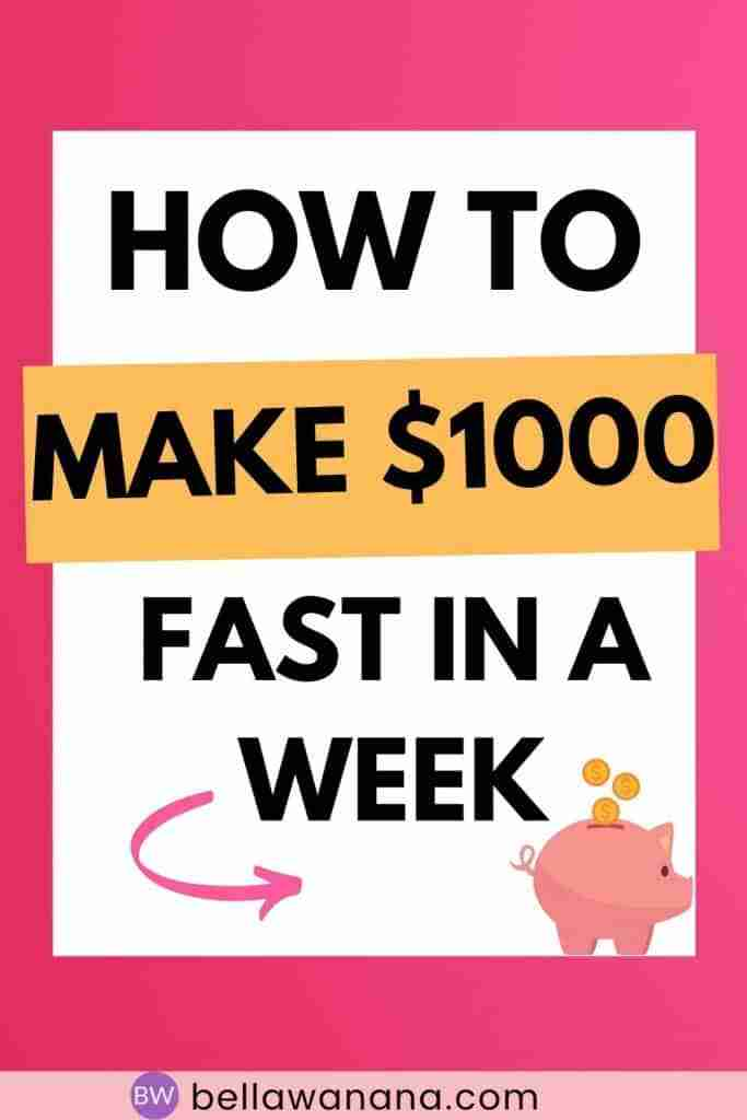 How to make 1000 dollars fast in a week