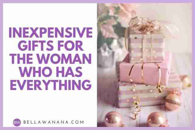 Inexpensive Gifts for the Woman Who has Everything