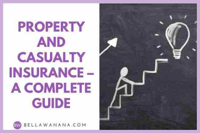 Property and Casualty Insurance – A Complete Guide