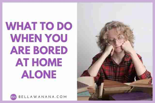 what to do when you are bored at home alone