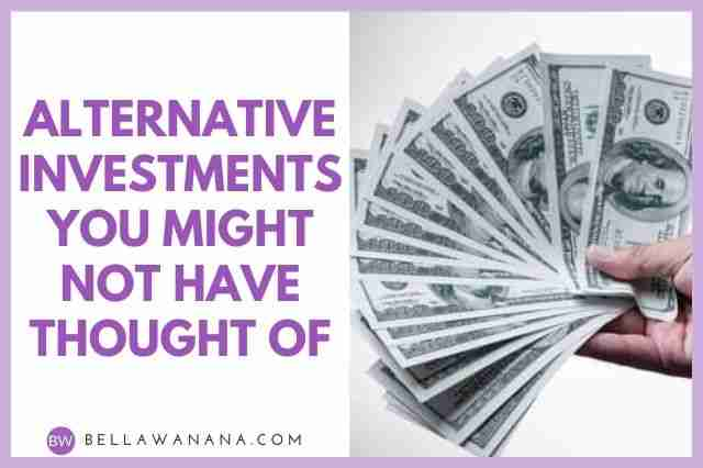 Alternative Investments You might not have Thought of