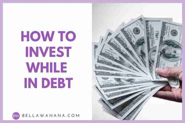 How to Invest While in Debt