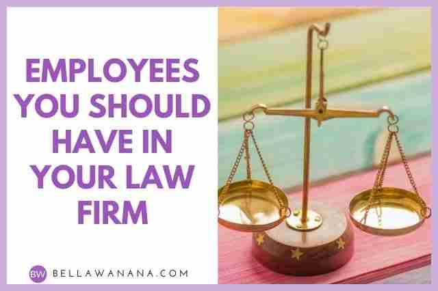 Employees You Should Have in Your Law Firm