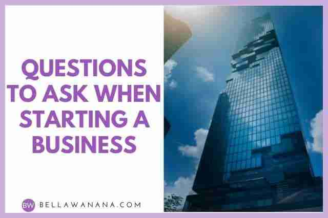 Questions To Ask When Starting A Business